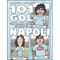 101 gol che hanno fatto grande il Napoli