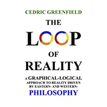 The Loop of Reality: A Graphical-Logical Approach to Reality driven by Eastern- and Western- Philosophy