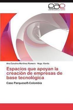 Ana Carolina Martinez Romero: Espacios Que Apoyan La Creacion de Empresas de Base Tecnologica (Paperback - Spanish); 2012 Edition