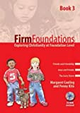 img - for Firm Foundations: Bk. 3: Exploring Christianity at Foundation Level by Cooling Margaret Kite Penny (2006-04-28) Paperback book / textbook / text book