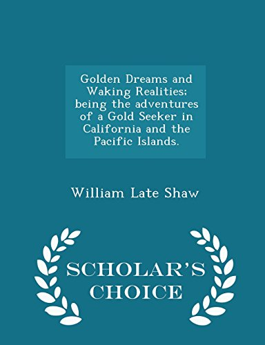 Golden Dreams and Waking Realities; being the adventures of a Gold Seeker in California and the Pacific Islands. - Scholar's Choice (Shaw Gold Island)