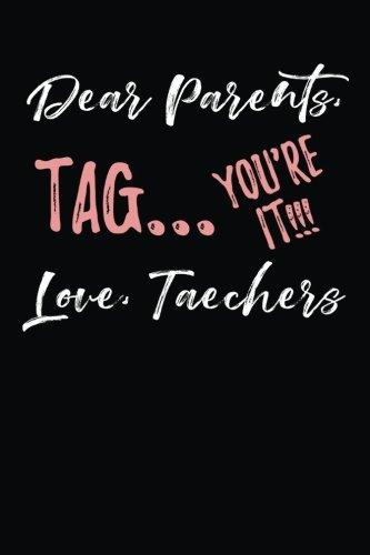 (Dear Parents Tag... You're It!!! Love, Teachers: Parent Journal Notebook Lined Pages V7)