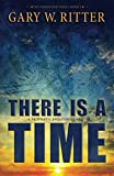 There Is A Time: A Prophetic End-Times Thriller (The Whirlwind Series) (Volume 3)