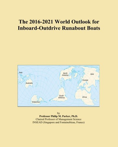 The 2016-2021 World Outlook for Inboard-Outdrive Runabout Boats