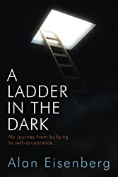 A Ladder In The Dark: My journey from bullying to self-acceptance.