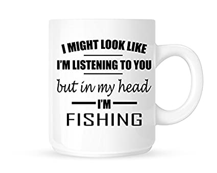 0d2773c8 I Might Look Like I'm Listening To You But In My Head I'm Fishing - Funny  Novelty Tea/Coffee Mug/Cup - Gift Idea: Amazon.co.uk: Kitchen & Home