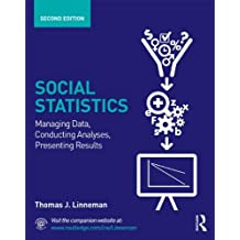 Social Statistics: Managing Data, Conducting Analyses, Presenting Results