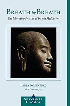 Breath by Breath: The Liberating Practice of Insight Meditation (Shambhala Classics) by [Rosenberg, Larry]