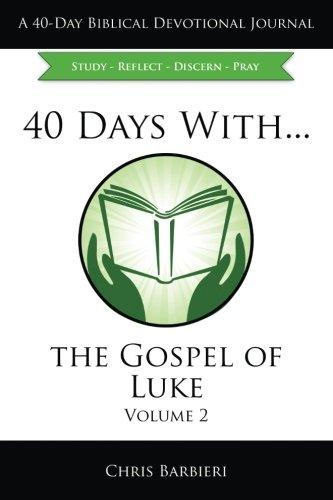 40 Days With...The Gospel of Luke, Vol.2: A 40 Day Biblical Devotional Journal: Study Reflect Discern Pray pdf epub