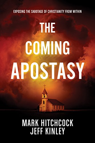 The Coming Apostasy: Exposing the Sabotage of Christianity from Within by [Hitchcock, Mark, Kinley, Jeff]