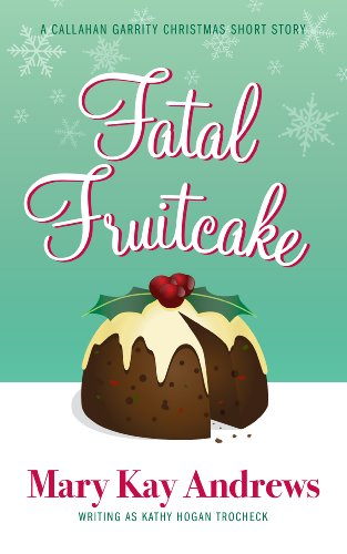 Fatal Fruitcake: A Christmas Short Story (Callahan Garrity Mysteries)