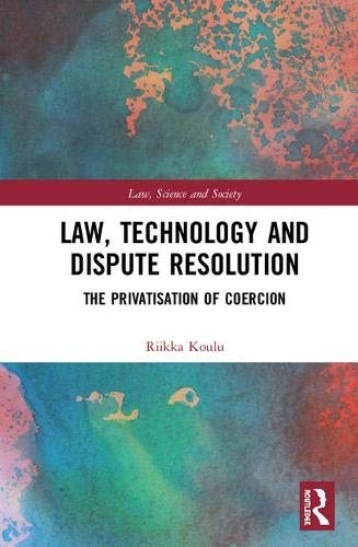 Law, Technology and Dispute Resolution: The Privatisation of Coercion (Law, Science and Society)-cover