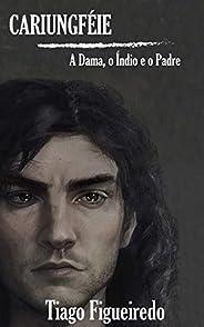Cariungféie: A Dama, o Índio e o Padre