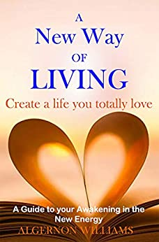 A New Way of Living: Create a life you totally love by [Williams, Algernon]