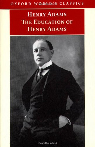 The Education of Henry Adams: An Autobiography (Oxford World's Classics)