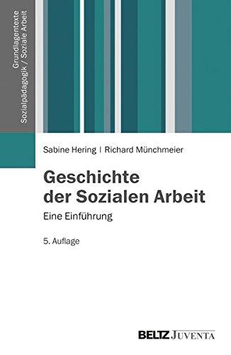 Geschichte der Sozialen Arbeit: Eine Einführung (Grundlagentexte Sozialpädagogik /Sozialarbeit)