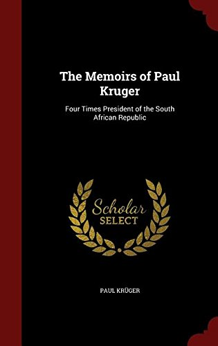 The Memoirs of Paul Kruger: Four Times President of the South African Republic