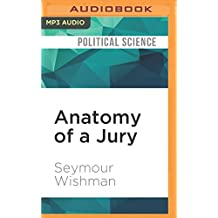 Anatomy of a Jury: The Inside Story of How 12 Ordinary People Decide the Fate of an Accused Murderer