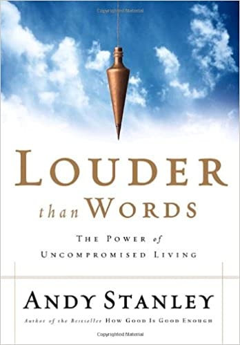 Louder Than Words: The Power of Uncompromised Living: Andy Stanley:  9781590523469: Amazon.com: Books