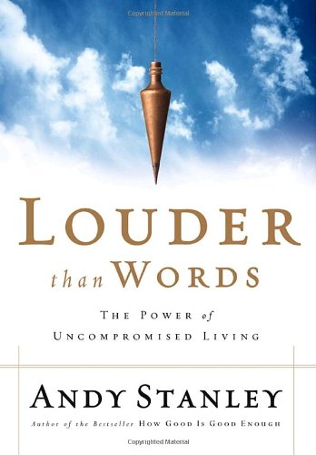 Louder Than Words: The Power of Uncompromised Living (Word Living The By)