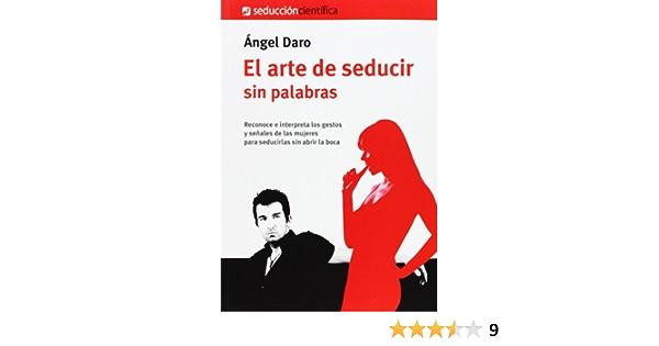 Arte De Seducir Sin Palabras El Seduccion Cientifica Spanish Edition Daro Carles Angel 9788494164927 Amazon Com Books