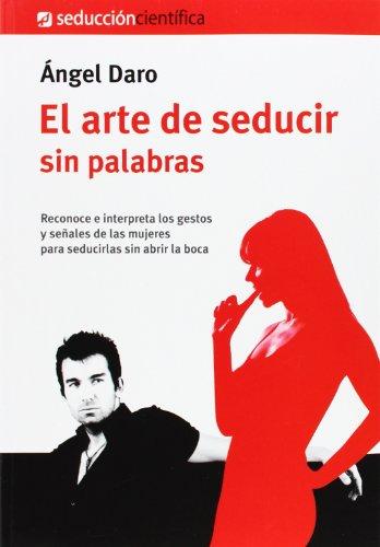 El Arte de Seducir sin Palabras, Colección Seducción Científica (SEDUCCIÓN CIÉNTIFICA) Ángel Daro Carles