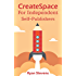 CreateSpace For Independent Self-Publishers: Step-by-step blueprint for beginners