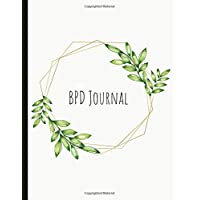 BPD Journal: Beautiful Journal To Track Various Moods and Borderline Personality Disorder Symptoms, Energy, Therapy, Coping Skills, & Lots Of Lined Journal Pages, Inspiring Quotes, Illustrations, Prompts & More!