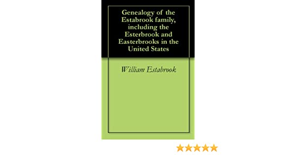 Genealogy of the Estabrook family, including the Esterbrook and Easterbrooks in the United States