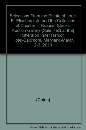Selections From the Estate of Louis E. Eliasberg, Jr. and the Collection of Chester L. Krause: Stack's Auction Gallery-{Sale Held at the} Sheraton Inner Harbor Hotel-Baltimore, Maryland-March 2-3, - Harbor Inner Gallery