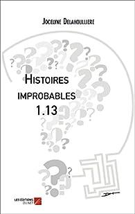 Histoires Improbables 1.13 par Jocelyne Delahoulliere