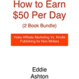 How to Make $50 Per Day (2 Book Bundle): Video Affiliate Marketing Vs. Kindle Publishing  for Non-Writers