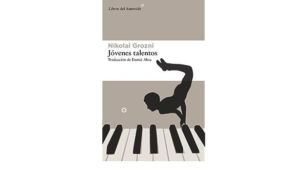 Amazon.com: Jóvenes talentos (Libros del Asteroide nº 107) (Spanish Edition) eBook: Nikolai Grozni, Damià Alou: Kindle Store