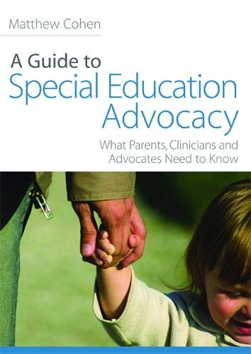 A Guide to Special Education Advocacy: What Parents, Clinicians and Advocates Need to Know (In Special Canada Education)