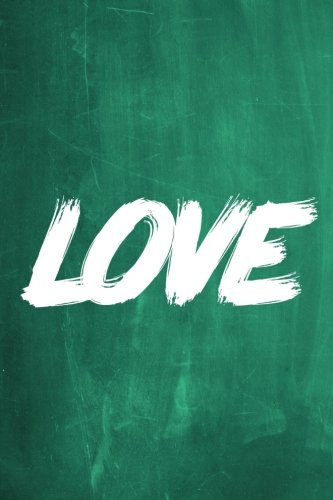 """Chalkboard Journal - LOVE (Green): 100 page 6"""" x 9"""" Ruled Notebook: Inspirational Journal, Blank Notebook, Blank Journal, Lined Notebook, Blank Diary ... Journals - Green Collection) (Volume 5) pdf"""