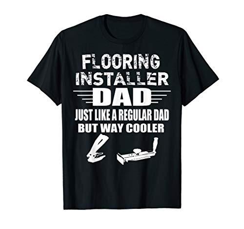 Floor Installers Cool Dad T Shirt Gift Flooring Contractors