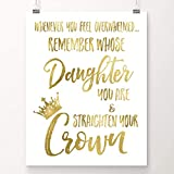 teenage girl room Whenever You Feel Overwhelmed.Remember Whose Daughter You Are and Straighten Your Crown | Inspirational Wall Art | 8x10 Inch Gold Foil Art Print | Christian Gift for Women, Teens & Girls | Sympathy