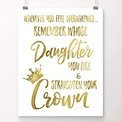 "Fall in love with this inspirational gold foil art print. ""Whenever You Feel Overwhelmed, Remember Whose Daughter You Are and Straighten Your Crown"" MEANINGFUL GIFT: This unique quote reminds teenage girls of their inherent worth as well as r..."