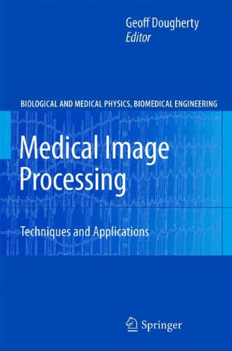 Medical Image Processing: Techniques and Applications (Biological and Medical Physics, Biomedical Engineering)