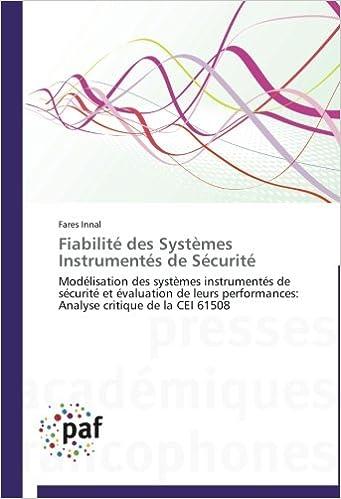 Télécharger en ligne Fiabilité des Systèmes Instrumentés de Sécurité: Modélisation des systèmes instrumentés de sécurité et évaluation de leurs performances: Analyse critique de la CEI 61508 pdf, epub ebook