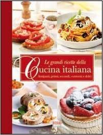 Le Grandi Ricette Della Cucina Italiana Antipasti Primi Secondi E
