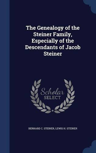 The Genealogy of the Steiner Family, Especially of the Descendants of Jacob Steiner