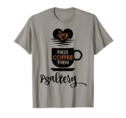 First Coffee Then Psaltery Music Lover Bass Clef Heart Psalterist T-Shirt