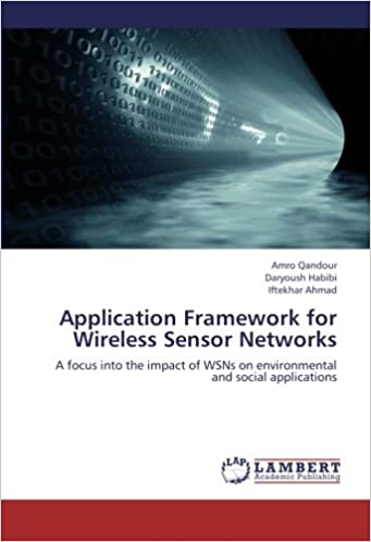 Book Application Framework for Wireless Sensor Networks: A focus into the impact of WSNs on environmental and social applications