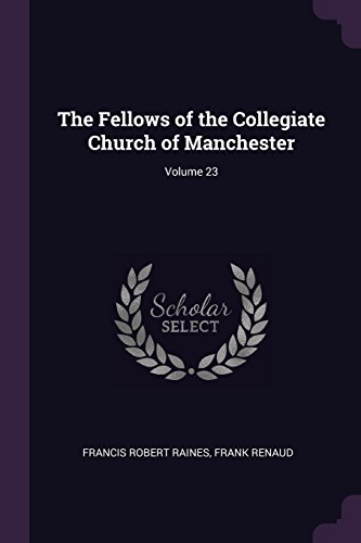 The Fellows of the Collegiate Church of Manchester; Volume 23