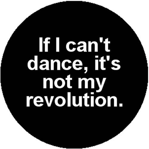Anarchist Badge Button Pin Emma Goldman If I Can't Dance It's Not My Revolution (Dance Revolution Dance Costumes)