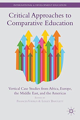 Critical Approaches to Comparative Education: Vertical Case Studies from Africa, Europe, the Middle East, and the Americas (International and Development Education)