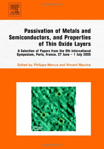 Passivation of Metals and Semiconductors, and Properties of Thin Oxide Layers: A Selection of Papers from the 9th Intern