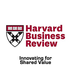 Innovating for Shared Value (Harvard Business Review) Periodical