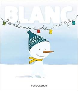 Blanc Bonhomme De Neige 9782081440388 Amazoncom Books